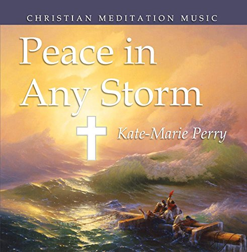 Christian Meditation -Peace Through Any Storm (Instrumental, Gorgeous, Relaxing) by Kate-Marie Perry Christian Music