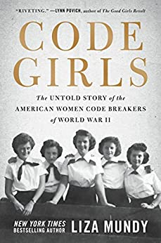 Code Girls: The Untold Story of the American Women Code Breakers of World War II by [Mundy, Liza]