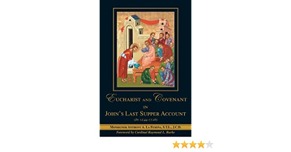 Eucharist And Covenant In Johns Last Supper Account Msgr Anthony La Femina Cardinal Raymond L Burke 9781892875563 Amazon Books