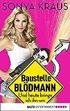 Baustelle Blödmann: Und heute bringe ich ihn um (German Edition)