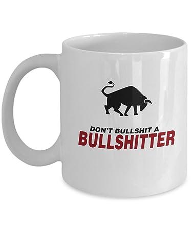 Amazon.com: Don 't Bullshit a bullshitter. Taza de café ...