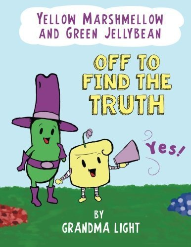 Yellow Marshmellow And Green Jellybean Off To Find The Truth   By Grandma Light  pdf epub download ebook