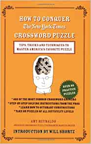 How To Conquer The New York Times Crossword Puzzle Tips Tricks And Techniques To Master America S Favorite Puzzle The New York Times Reynaldo Amy Shortz Will 9780312365547 Amazon Com Books