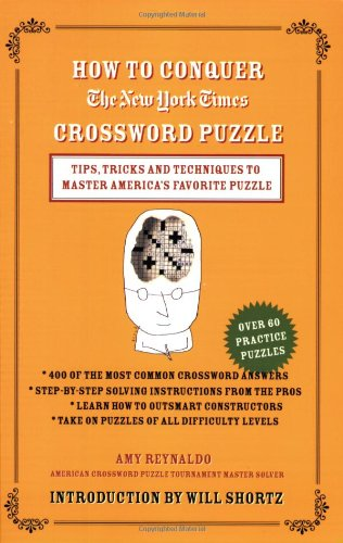 How to Conquer the New York Times Crossword Puzzle Tips Tricks and Techniques to Master Americau0027s Favorite Puzzle The New York Times Amy Reynaldo ...  sc 1 st  Amazon.com & How to Conquer the New York Times Crossword Puzzle: Tips Tricks ... 25forcollege.com