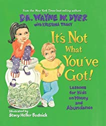 It's Not What You've Got!: Lessons for Kids on Money and Abundance by Dyer, Dr. Wayne ( 2007 )