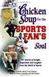 Chicken Soup for the Sports Fan's Soul, Jack L. Canfield and Mark Victor Hansen, 155874875X