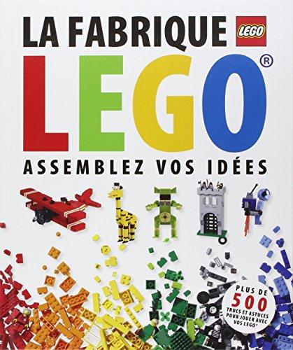 La fabrique LEGO : Assemblez vos idées ~ Daniel Lipkowitz
