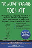 The Active Learning Tool Kit: Outrageously Engaging Activities to Increase Student Participation, Raise Achievement & Have Your Toughest Students Asking for More (Needs-Focused Teaching Resource)