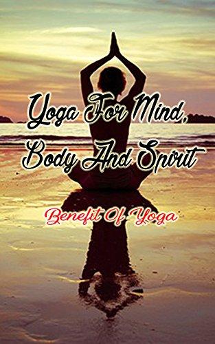 Yoga for Mind, Body and Spirit: Benefit of Yoga - Kindle ...