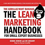The Gorillas Want Bananas: The Lean Marketing Handbook for Small Expert Businesses | Joe Gregory