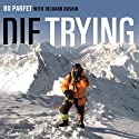 Die Trying: One Man's Quest to Conquer the Seven Summits Audiobook by Bo Parfet Narrated by Eric Michael Summerer