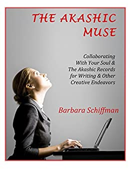 The Akashic Muse: Collaborating With Your Soul & The Akashic Records for Writing & Other Creative Endeavors by [Schiffman, Barbara]