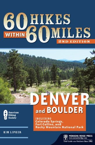 60 Hikes Within 60 Miles  Denver And Boulder  Including Colorado Springs  Fort Collins  And Rocky Mountain National Park