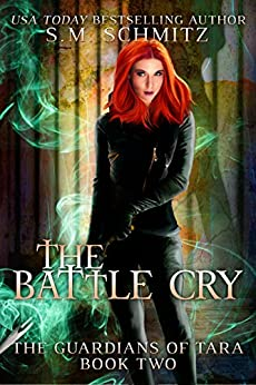 The Battle Cry (The Guardians of Tara Book 2) by [Schmitz, S.M.]