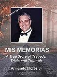 Mis Memorias: A True Story of Tragedy, Trials, and