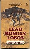 Lead Hungry Lobos, Burt Arthur, 0505512556