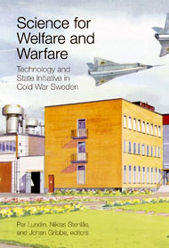 Science for Welfare and Warfare: Technology and State Initiative in Cold War Sweden