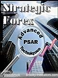 Strategic Forex - Advanced Psar Techniques (Strategic Forex - Advanced Techniques)