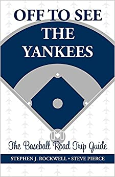 Off to See the Yankees: The Baseball Road Trip Guide