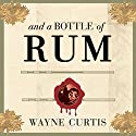 And a Bottle of Rum: A History of the New World in Ten Cocktails Audiobook by Wayne Curtis Narrated by Mike Chamberlain