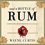 And a Bottle of Rum: A History of the New World in Ten Cocktails | Wayne Curtis