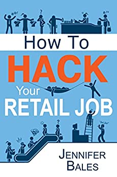 How To Hack Your Retail Job by [Bales, Jennifer]