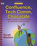 Confluence, Tech Comm, Chocolate : A wiki as platform extraordinaire for technical Communication, Maddox, Sarah, 1937434001