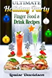Ultimate Holiday Party Finger Food and Drink Recipes: Canapés recipes,Christmas cocktails, Dips, hot and cold canapés, kids drinks, Holiday drinks, Christmas drinks