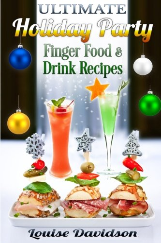 Ultimate Holiday Party Finger Food and Drink Recipes: Canapés recipes,Christmas cocktails, Dips, hot and cold canapés, kids drinks, Holiday drinks, Christmas drinks ()