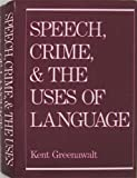 Speech, Crime, and the Uses of Language, Greenawalt, Kent, 0195057996