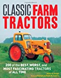 Classic Farm Tractors: 200 of the Best, Worst, and Most Fascinating Tractors of All Time