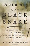 img - for Autumn of the Black Snake: The Creation of the U.S. Army and the Invasion That Opened the West book / textbook / text book