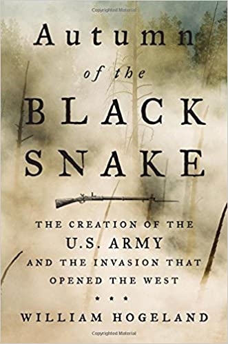 Autumn of the Black Snake: The Creation of the U S  Army and