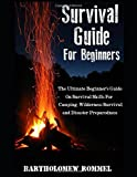 Search : Survival Guide For Beginners: The Ultimate Beginner's Guide On Survival Skills For Camping, Wilderness Survival, and Disaster Preparedness