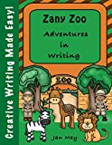 Zany Zoo Adventures in Writing (Creative Writing Made Easy)