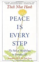 Peace Is Every Step: The Path of Mindfulness in Everyday Life: Thich Nhat Hanh