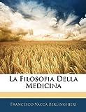 La Filosofia Della Medicin, Francesco Vaccà Berlinghieri, 1142312682