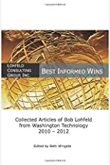Best Informed Wins - Collected Articles of Bob Lohfeld from Washington Technolog by Lohfeld, Bob (January 25, 2013) Paperback Paperback