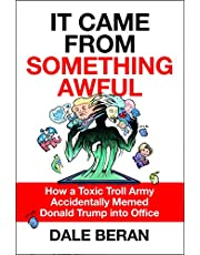 It Came from Something Awful: How a Toxic Troll Army Accidentally Memed Donald Trump into Office