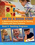 img - for Off to a Good Start: A Behaviorally Based Model for Teaching Children With Down Syndrome, Book 2: Teaching Programs book / textbook / text book