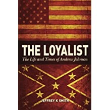 The Loyalist: The LIfe and Times of Andrew Johnson