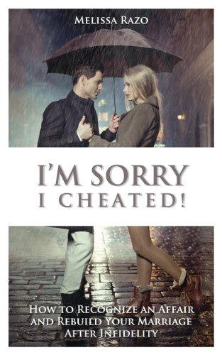 I'm Sorry I Cheated! How to Recognize an Affair and Rebuild Your Marriage  After Infidelity