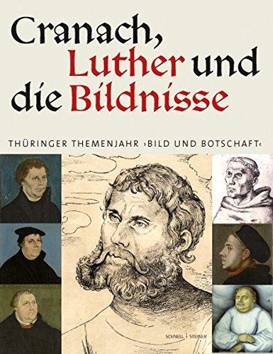 Cranach, Luther und die Bildnisse: Thüringer Themenjahr
