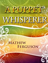 A Puppet Whisperer: 100 Two Sentence Stories