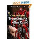 In Bed with the Transforming Alien Robot (Roboterotic Love Book 1)