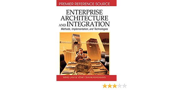Enterprise architecture and integration : methods, implementation, and technologies