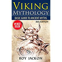 Viking: Viking Mythology: Ancient Myths, Gods and Warriors (Norse Mythology, Greek Mythology, Ancient Civilizations, Greek Gods, Ancient Rome, Viking Myths)