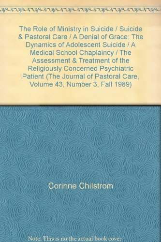 The Role of Ministry in Suicide / Suicide & Pastoral Care / A Denial of Grace: The Dynamics of Adolescent Suicide / A Medical School Chaplaincy / The Assessment & Treatment of the Religiously Concerned Psychiatric Patient (The Journal of Pastoral Care, Volume 43, Number 3, Fall 1989)