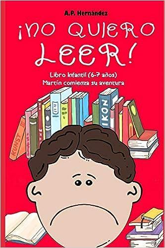 ¡No quiero leer!: Libro infantil 6 - 7 años . Martín comienza su aventura: Amazon.es: A.P. Hernández: Libros