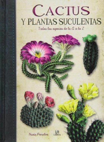 Cactus y Plantas Suculentas: Todas las Especies de la A a la Z